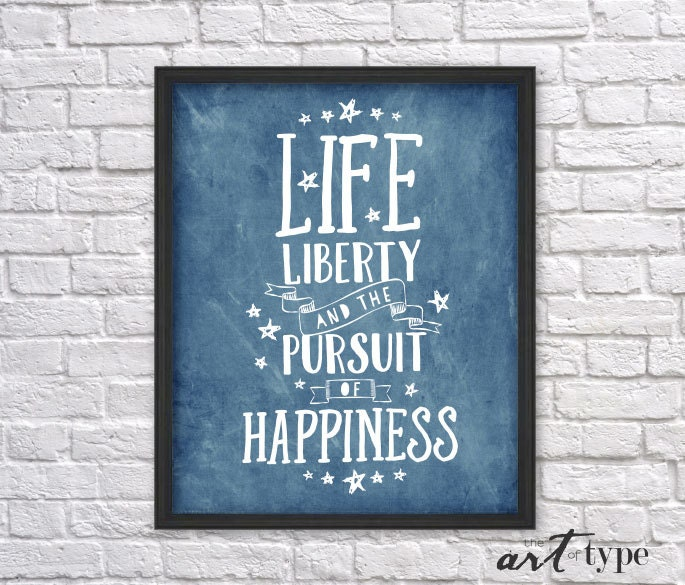 Quotes About The Pursuit Of Happiness: Life Liberty Pursuit Of Happiness Print Quote INSTANT DOWNLOAD