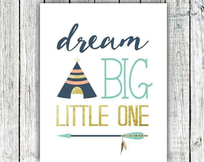 Nursery Art Printable, Dream Big Little One, Wall Art, Tribal, Teepee, Arrow, Navy, Mint Gold and Peach, Size 8x10 #516