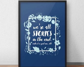 DOCTOR WHO / We're All Stories in the End ... Typography Quote PRINT