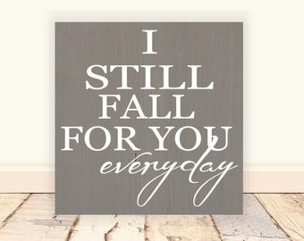 "I Still Fall For You Everyday Wooden Vinyl Sign 8""x8"".  Anniversary gift, master bedroom decor, master bedroom sign, love signs, home decor"