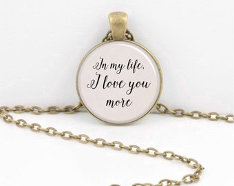 """Beatles lyrics The Beatles  """"In my life, I love you more"""" friendship love Pendant Necklace or Key Ring"""
