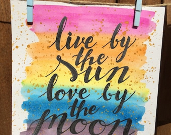 """Live by the sun, love by the moon 10""""x10"""""""