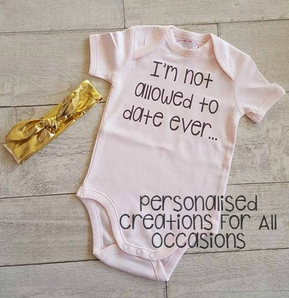 Novelty Baby Gifts Australia : Items similar to i m not allowed date ever onesie
