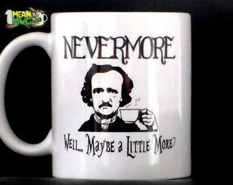 Nevermore Maybe a Little More Edgar Allan Poe Funny Coffee Mug- 11 oz Poe Coffee Mug Halloween Gift