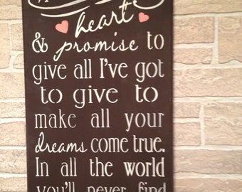 I Cross my heart and promise to give all I've got to make all your dreams come true,In all the world you'll never find love as true as mine