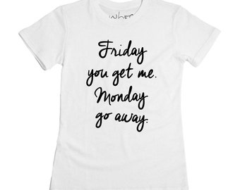 Friday You Get Me T-Shirt
