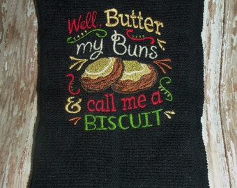 Tea/kitchen towel: Well butter my buns & call me a biscuit. Black towel.