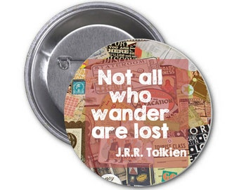 "J.R.R. Tolkien Book Quote - ""Not All Who Wander Are Lost"" Travel pin 1.25'' Pinback Button or Magnet 