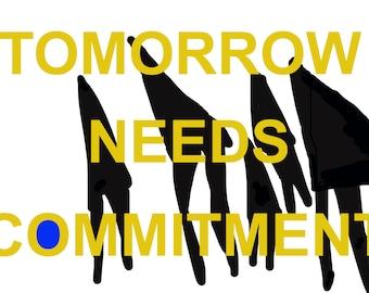TOMORROW NEEDS COMMITMENT