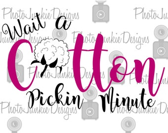 Cutting File     Wait a cotton pickin Minute  DXF SVG PNG Digital File Printable