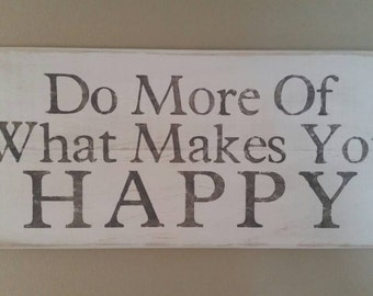 Do more of what makes you HAPPY sign.