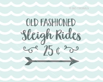 Sleigh Rides 25 SVG file. Cricut Explore & more. Cut or Printable. Old Fashioned Sleigh Rides Snow Winter Christmas Sign Season SVG