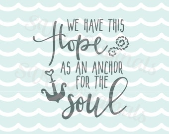 Hope anchors the soul SVG Vector File. Beautiful for so many uses! Cricut Explore and more. Hope Anchor Soul Bible Hebrews 6:19 Nautical SVG