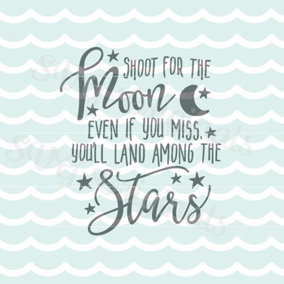 Inspirational Quotes On Pinterest: Shoot For The Moon Land Among The Stars SVG Vector File