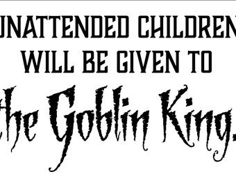 Instant Download Typography Unattended children will be given to the Goblin King