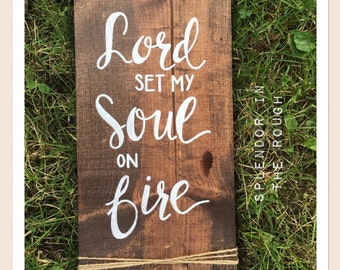 Signs for home-Lord set my soul on fire-wood sign-stained wood-rustic wood sign