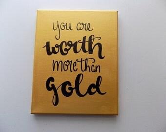 You are worth more than gold - Canvas Quote Art - Handpainted Canvas - Home Decor - Nursery Decor - Metallic Gold - Dorm Decor - Inspo Art