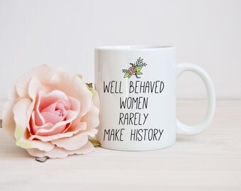 FEATURED ON BUZZFEED - Feminist Mug – Well Behaved Women Rarely Make History – Motivational Quote Mug
