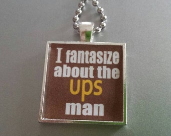 I FANTASIZE About The UPS MAN *  Necklace Jewelry Pendant Gift
