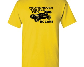 T-Shirt  RC CARS Never Too Old - Custom Remote Control Car Tee