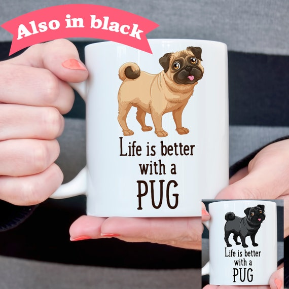 Coffee Mug Pug Dog Coffee Mug - Life is Better With a Pug Dog Cup