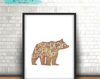 Can't Bear To Be Without You, Grizzy, INSTANT DIGITAL PRINT, Printable, 8 x 10 inches, Baby Nursery, Home Decor, Wall Hanging, Woodland