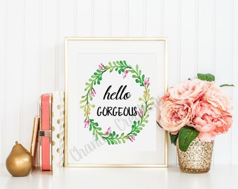 Hello Gorgeous Floral Wreath Printable Wall Art 8x10