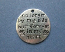 5 No Longer By My Side but Forever In My Heart Charms - Pet Charms - Round Charm - Pet - Antique Silver - 25mm  -- (No.80-10901)