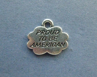 5 Proud to Be American Charm - Proud to Be American - America Charms - Patriotic Charms - Antique Silver- 16mm x 14mm -- (K8-12006)