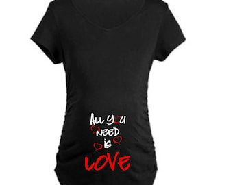 All you need is Love ~ Maternity Shirt//Love//Baby Shower//Gift//Holidays//Valentine's Day//BabyLove