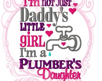 Instant Download I'm Not Just Daddy's Little Girl I'm a Plumber's Daughter with Faucet Applique Saying Machine Embroidery Design, 5x7 File
