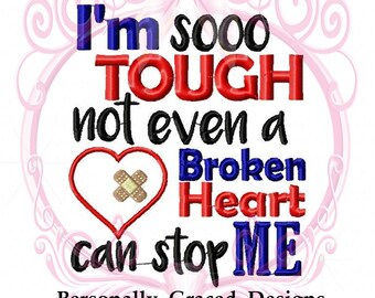 I'm So Tough Not Even A Broken Heart Can Stop Me with Bandage Heart Applique Machine Embroidery Design Saying, 5x7, Instant Download, CHD