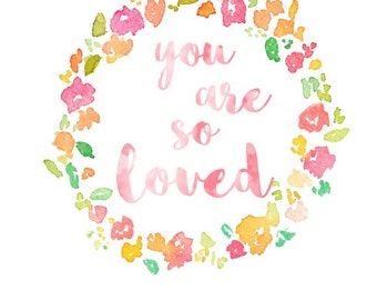 You Are So Loved Digital Print