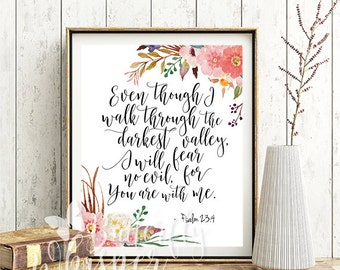Scripture Bible print, Even though I walk through the darkest valley, I will fear no evil, for you are with me; Psalm 23:4; Christian gift