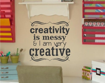 Creativity is Messy & I am Very Creative,  Messy, Creative, Vinyl Wall Decal, Wall Decal, Home Decor, Wall Lettering Decal, Sign,