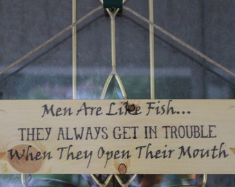 Men Are Like Fish Wood Sign