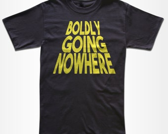 Boldly Going Nowhere T Shirt - Retro Tees for Men, Women & Children (All Colors) - Funny