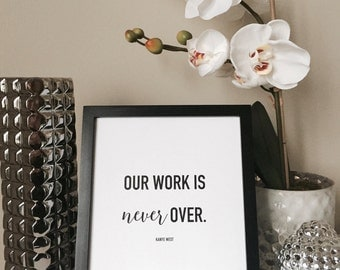 "Our Work is Never Over - Kanye West Motivational Quote Print, 8""x10"""