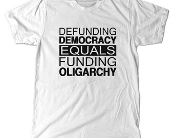 Voter Suppression T-Shirt, Defunding Democracy equals funding Oligarchy Protest Vote Suppression Tee Shirt