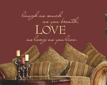 Laugh as much as you Breath, Love as long as you Live Wall Decal, Inspirational Quote, Removable Vinyl Decal, Vinyl Letters, Multiple Colors