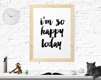 Printable Art, I'm So Happy Today, Typography Quote, Motivational Poster, Wall Art, Motivated Quote, Instant Download, Typography Art