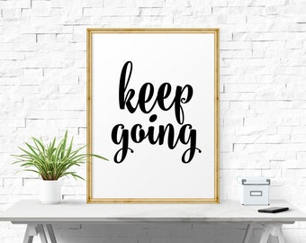 Keep Going, Quote Print, Inspirational Office Wall Art, Motivational Quote, Printable Quote, Printable Wall Art, Home Decor, Inspirational