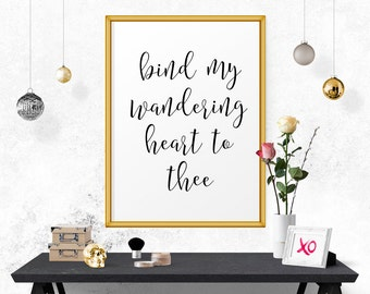 Inspirational Print, Bind My Wandering Heart To Thee, Typography Poster, Printable Wall Art, Printable Typography, Calligraphy