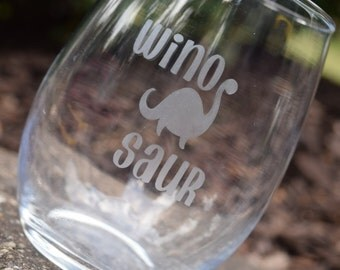 Wino Saur, Wino Saur Wine Glass, Dinosaur Wine Glass, Dinosaur Wine Glasses, Winosaur, Etched Wine Glass, Stemless Wine Glass, Wino saur