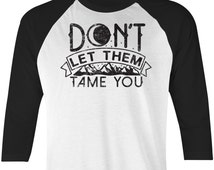 Don't Let Them Tame You - Hiking T Shirt - Nighttime Tee - Mountains T Shirt - Camping T Shirt - Mountains Tee - Hiking Tee - 202