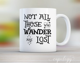 Not all those who wander are lost, Inspirational Quote, Not all who wander, Coffee Mug, Mugs, Book quote, Lord of the Rings, Gift for Him,