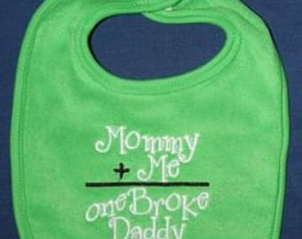 Mommy + Me = one Broke Daddy embroidered bib