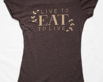 Trendy Live To Eat To Live Inspirational Graphic Women's Silk Screen T-Shirt.  Motivational Tee. Inspirational Clothing.