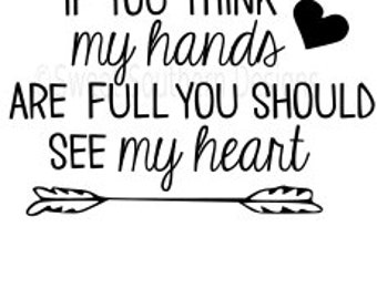 If you think my hands are full you should see my heartl SVG instant download design for cricut or silhouette