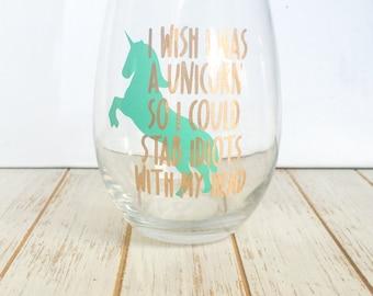 I Wish I Was A Unicorn So I Could Stab Idiots with My Head, Unicorn Stemless Wine Glass Unicorn Lover Birthday Gift Unicorn Wine Glass Mint